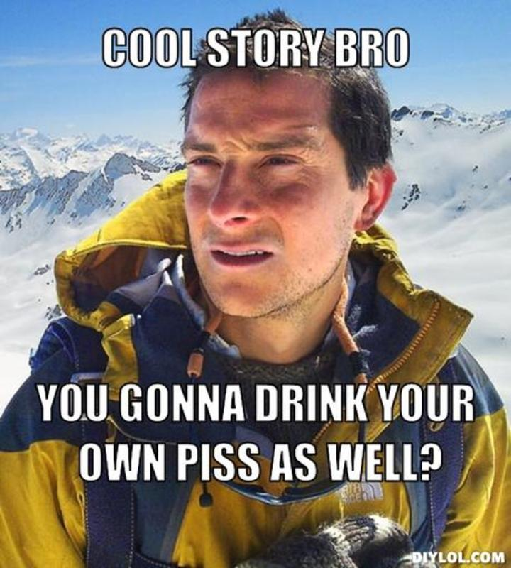 resized_bear-grylls-meme-generator-cool-story-bro-you-gonna-drink-your-own-piss-as-well-f6c2d5